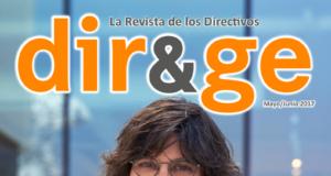 Revista DIR&GE Mayo / Junio 2017 – Noticias de actualidad, entrevistas y novedades de la red B2B para directivos DIR&GE.