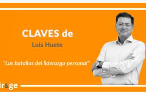 Claves de Luis Huete 'Las batallas del liderazgo personal'