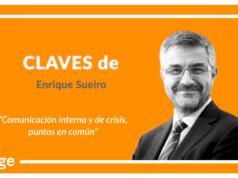 Claves de Enrique Sueiro: 'Comunicación interna y de crisis, puntos en común'