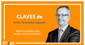 Claves de Javier Fernández Aguado 'Realismo práctico para tiempos de incertidumbre'