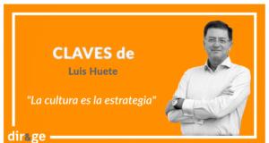 Claves de Luis Huete: La cultura es la estrategia